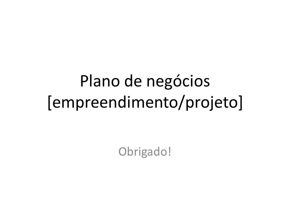 Plano de negócios [empreendimento/projeto]
